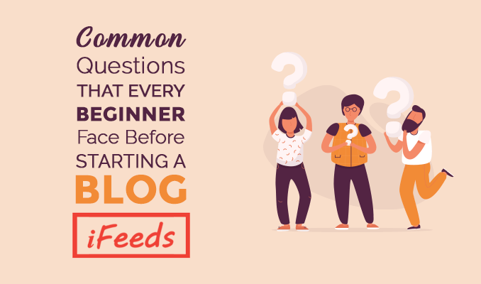 common-questions-that-every-beginner-face-before-starting-a-blog-informativefeeds